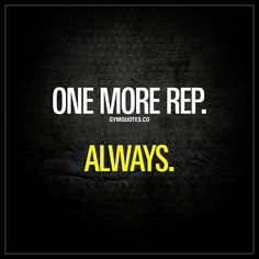 """""""One more rep. Always."""" - If you want real gains, then it's ALWAYS gotta be one more rep.  