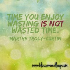 https://www.facebook.com/blossomANDleap?ref=tn_tnmn  #quote   Wasted Time