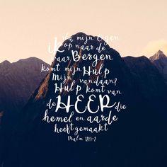 Ik sla mijn ogen op naar de bergen, van waar komt mijn hulp? Mijn hulp komt van de HEER die hemel en aarde gemaakt heeft. Psalm 121:1-2  #Bergen, #Ogen, #Hulp  https://www.dagelijksebroodkruimels.nl/psalm-121-1-2/
