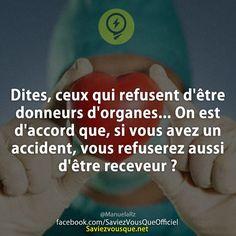 Dites, ceux qui refusent d'être donneurs d'organes... On est d'accord que, si vous avez un accident, vous refuserez aussi d'être receveur ?