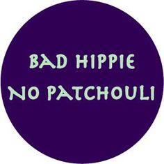 """""""Bad Hippie, No Patchouli"""" 1 1/2-inch button, NorthernSun.com, $1.50"""