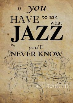 """If you have to ask what jazz is, you'll never know."" Jazz quote by Louis Armstrong"
