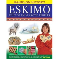 Hands-On History! Eskimo, Inuit, Saami & Arctic Peoples: Learn all about the inhabitants of the frozen north, with 15 step-by-step projects and over 350 exciting pictures Lesson Plans For Toddlers, Kindergarten Lessons, Dundee, World History, People Around The World, Arctic, New Books, Alaska, Native American