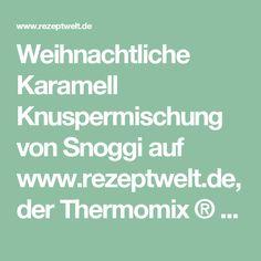 Weihnachtliche Karamell Knuspermischung von Snoggi auf www.rezeptwelt.de, der Thermomix ® Community