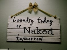 Laundry today or naked tomorrow pallet sign