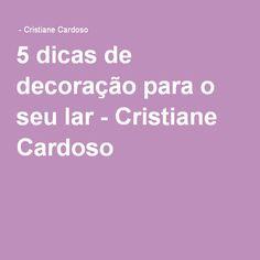 5 dicas de decoração para o seu lar - Cristiane Cardoso