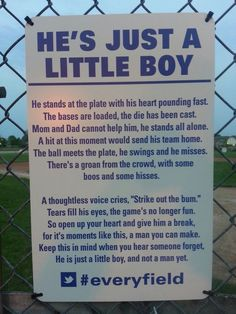 He's Just a Little Boy - Sign found on a youth baseball field. I hope they leave it up. I think it should be on EVERY Ball Field. Baseball Signs, Baseball Quotes, Baseball Stuff, Baseball Games, Baseball Crafts, Baseball Live, Baseball Training, Baseball Equipment, Sports Baseball
