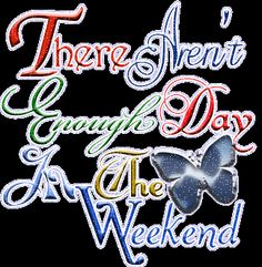Happy Tuesday Sayings   good weekend orkut graphics, happy weekend glitter graphics and quotes ...