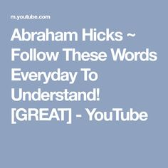 Abraham Hicks ~ Follow These Words Everyday To Understand! [GREAT] - YouTube