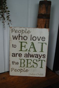 24x36 People Who Love to Eat Are Always The Best People - large hand painted wood sign - Julia Child Quote! - Kitchen decor