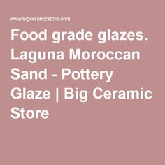 Food grade glazes. Laguna Moroccan Sand - Pottery Glaze   Big Ceramic Store