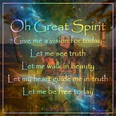 Prayer to Great Spirit Native American Prayers, Native American Wisdom, American Spirit, American History, Positive Thoughts, Positive Vibes, Positive Quotes, American Words, Give It To Me