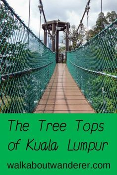 Walking along the rope bridge through the tree tops of Kuala Lumpur by Walkabout Wanderer Keywords: rope bridge, KL, travel blogger, traveller,