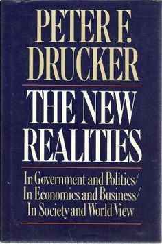 The New Realities In Government Politics Economics Business Society & World View