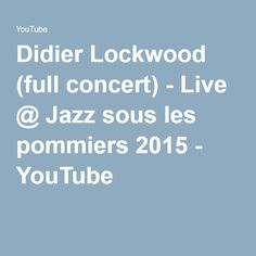 Didier Lockwood (full concert) - Live @ Jazz sous les pommiers 2015 - YouTube