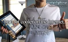 I'm a lot cooler on the internet. ♡ #JustGirlyThings