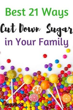 Best 21 Easy Ways to Cut Down Sugar in Your Familys Diet.