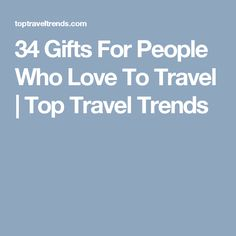 34 Gifts For People Who Love To Travel | Top Travel Trends