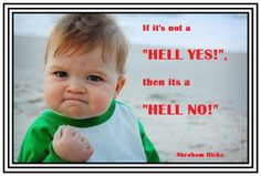 Hell YES! (For more text click twice then.. See more)  Abraham-Hicks Quotes (AHQ3381)