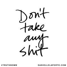 Don't take any shit.