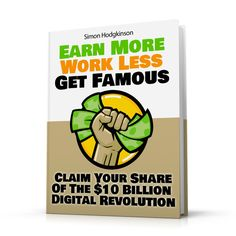 Earn More Work Less Get Famous -  http://earnmoreworklessgetfamous.com/buy-the-book/
