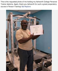 Sid graduated from Ashworth College's Online Personal Trainer Program.  Thanks for taking a minute out of your busy day at the gym to send us this photo, Sid!