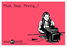 Funny Cry for Help Ecard: Must. Stop. Pinning.....!