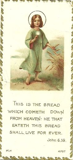 THIS IS THE BREAD WHICH COMETH DOWN FROM HEAVEN. HE THAT EATHETH THIS BREAD SHALL LIVE FOR EVER. John 6.59 M.H. 4707 Sr. M. Alphonsa Mar. 28, 1930  (Muenster Antique Mall)