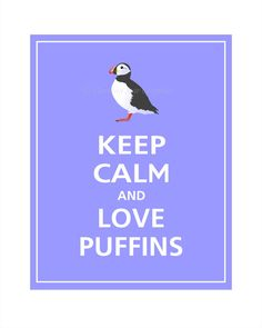 Keep Calm and Love Puffins (Couldn't help but post this when I found it!)