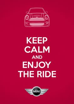 keep calm and enjoy the ride. MINI