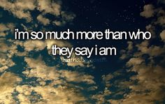 I'm so much more than who they say I am
