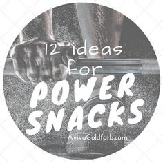 12 Ideas for Power Snacks - Healthy unpackaged power snacks to feed your athletes before or after practice or games AvivaGoldfarb.com