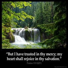 """But I have trusted in thy mercy; my heart shall rejoice in thy salvation"" (Psalm 13:5). #KWMinistries"