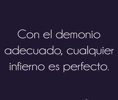 〽️ Con el demonio adecuado, cualquier infierno es perfecto.