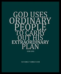 God uses Ordinary People...