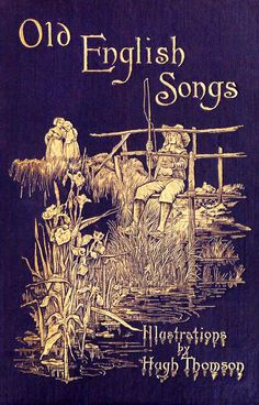 For the love of Books...Front cover from 'Old English Songs', by Hugh Thomson, with an introduction by Austin Dobson, London, 1894.
