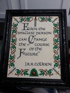 Even the smallest person can change the course of the future. This listing is for a pattern for a fabulous cross stitch sampler of a quote from Lord of the Rings. Perfect for anyone who needs a reminder when theyre feeling small, or a perfect gift for a new parent or grandparent! This
