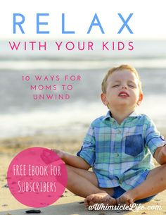 Having kids in the house and relaxing seems impossible, yes?  This free ebook for Whimsicle newsletter subscribers has 10 tips to help keep you sane.