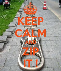 KEEP CALM AND ZIP IT !
