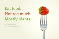 Eat food.Not too much Mostly Plants. For more details , Visit - Www.Healthdietplans.com