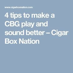 4 tips to make a CBG play and sound better – Cigar Box Nation