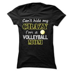 Awesome Volleyball Lovers Tee Shirts Gift for you or your family member and your friend:  Cant hide my crazy, im a VOLLEYBALL mom Tee Shirts T-Shirts