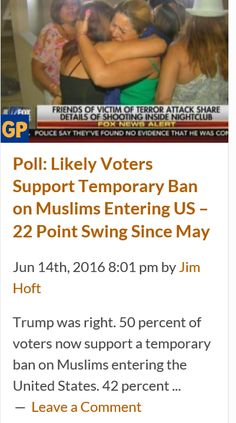 A TEMPORARY BAN OF IMMIGRANTS FROM CONFLICT ZONES UNTIL WE FIND A WAY TO VET THEM IS ESSENTIAL FOR AMERICANS SAFETY http://www.thegatewaypundit.com/2016/06/poll-likely-voters-support-temporary-ban-muslims-entering-us-22-point-swing-since-may/