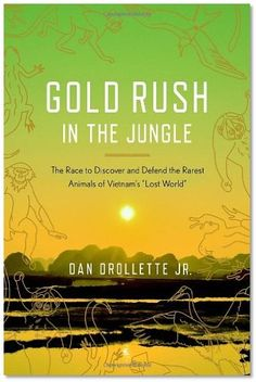 """""""Gold Rush in the Jungle is a book of opposites, discovery vs. extinction, economic development vs. environmental devastation . . ."""""""