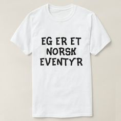 I am a Norwegian fairy tale in Norwegian white T-Shirt A Norwegian text: Eg er et norsk eventyr, that can be translate to: I am a Norwegian fairy tale. This white t-shirt can be customised to give it you own unique look. Norwegian Words, Foreign Words, Modest Fashion, Funny Tshirts, Fairy Tales, T Shirts For Women, Mens Tops, Vegan, Unicorns