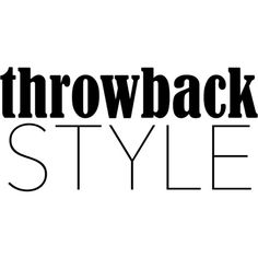 Throwback Style text ❤ liked on Polyvore featuring text, words, print, magazine, phrase, quotes and saying