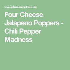 Four Cheese Jalapeno Poppers - Chili Pepper Madness