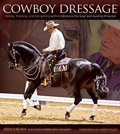 Cowboy Dressage: Riding, Training, and Competing with Kindness as the Goal and Guiding Principle: Amazon.de: Jessica Black, Robert M Miller, Eitan Beth-Halachmy, Debbie Beth-Halachmy, Lesley Deutsch: Fremdsprachige Bücher