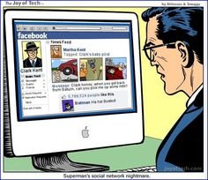 Superman's social network nightmare...  I like that Batman is laughing at him.