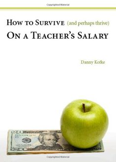 How to Survive (and Perhaps Thrive) on a Teacher's Salary by Danny Kofke Teacher Salary, Bulletins, Future Classroom, Math Classroom, Teacher Hacks, Teaching Tips, Things To Know, In Kindergarten, Money Saving Tips